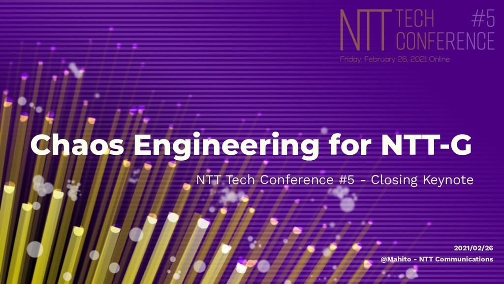 Chaos Engineering for NTT-G NTT Tech Conference...