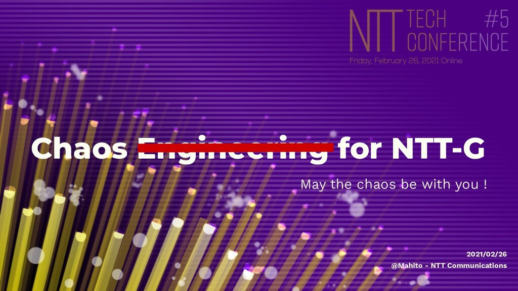 Chaos Engineering for NTT-G May the chaos be wi...