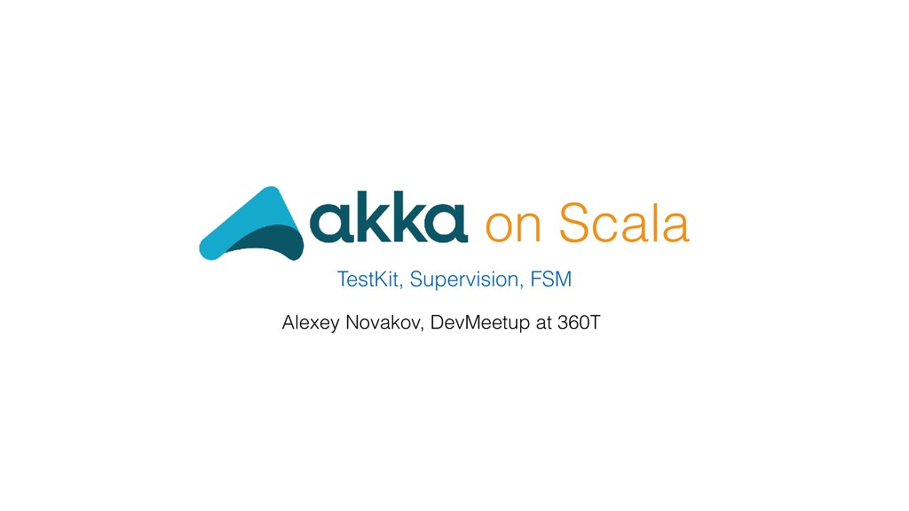 on Scala TestKit, Supervision, FSM Alexey Novak...