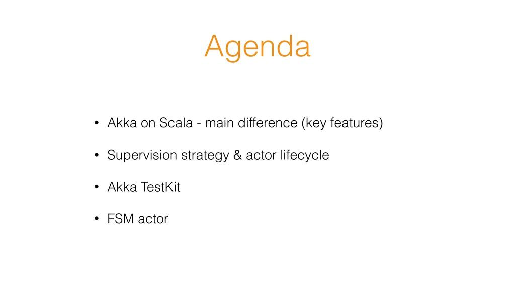 Agenda • Akka on Scala - main difference (key f...