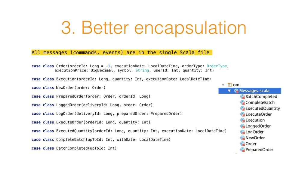 3. Better encapsulation All messages (commands,...
