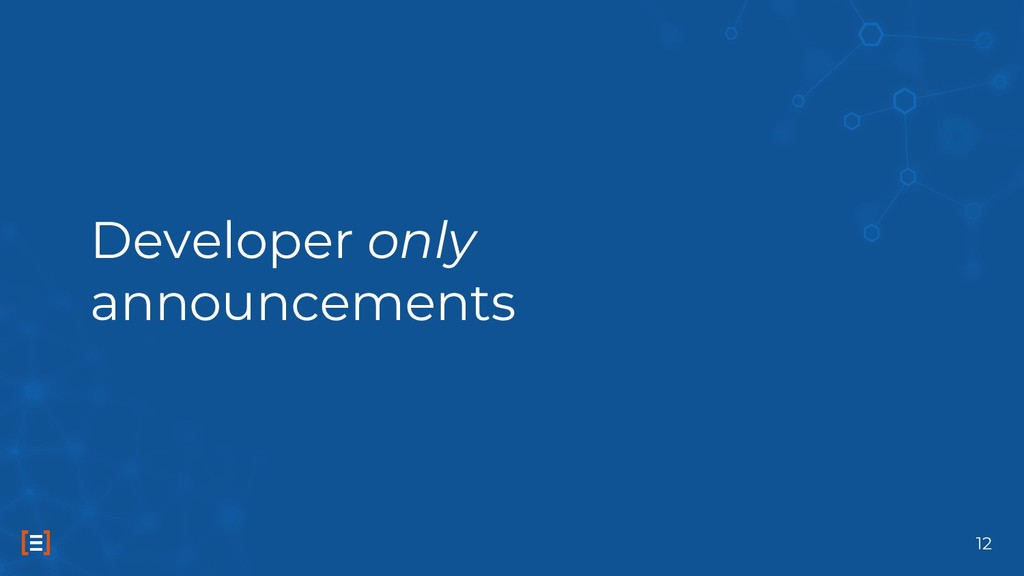 Developer only announcements 12