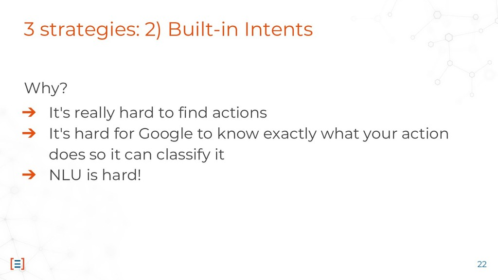 3 strategies: 2) Built-in Intents Why? ➔ It's r...