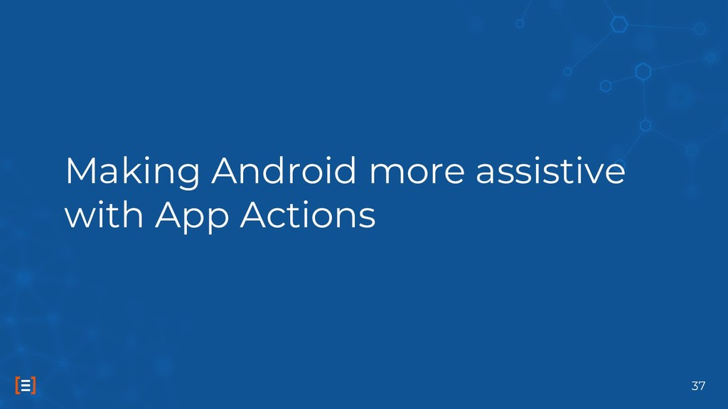 Making Android more assistive with App Actions ...