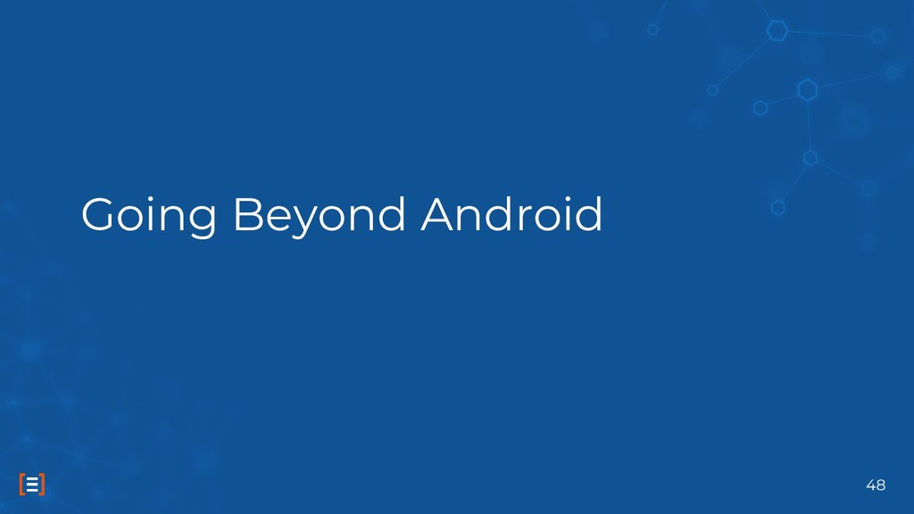 Going Beyond Android 48