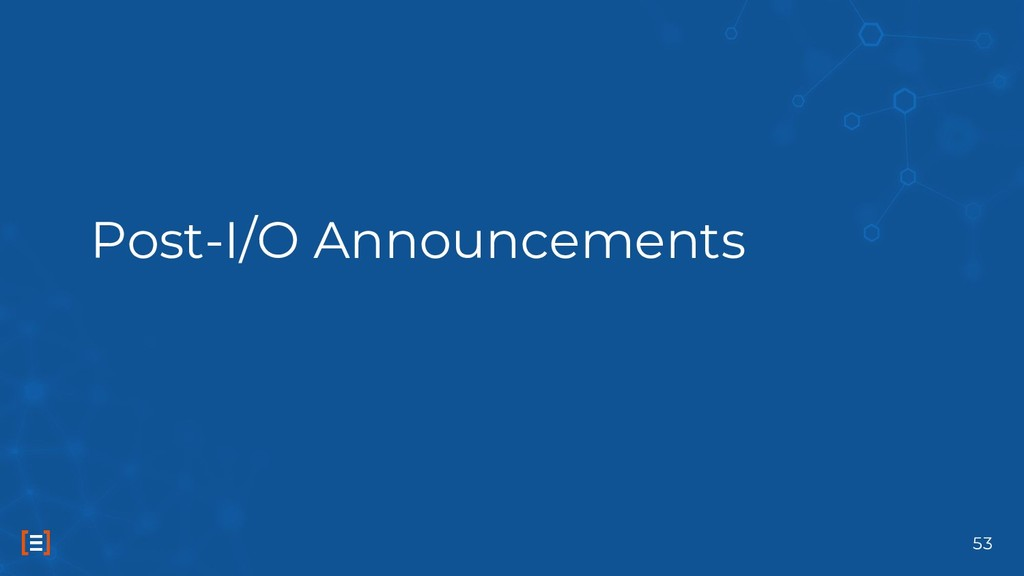Post-I/O Announcements 53