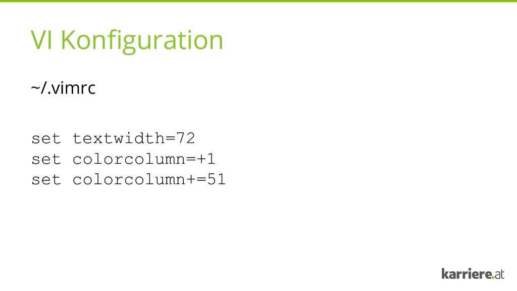 VI Konfiguration ~/.vimrc set textwidth=72 set ...