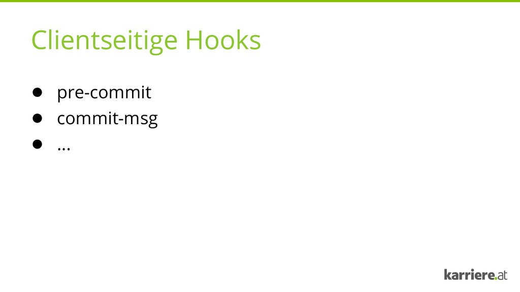 Clientseitige Hooks ● pre-commit ● commit-msg ●...