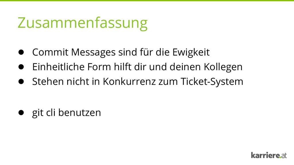Zusammenfassung ● Commit Messages sind für die ...