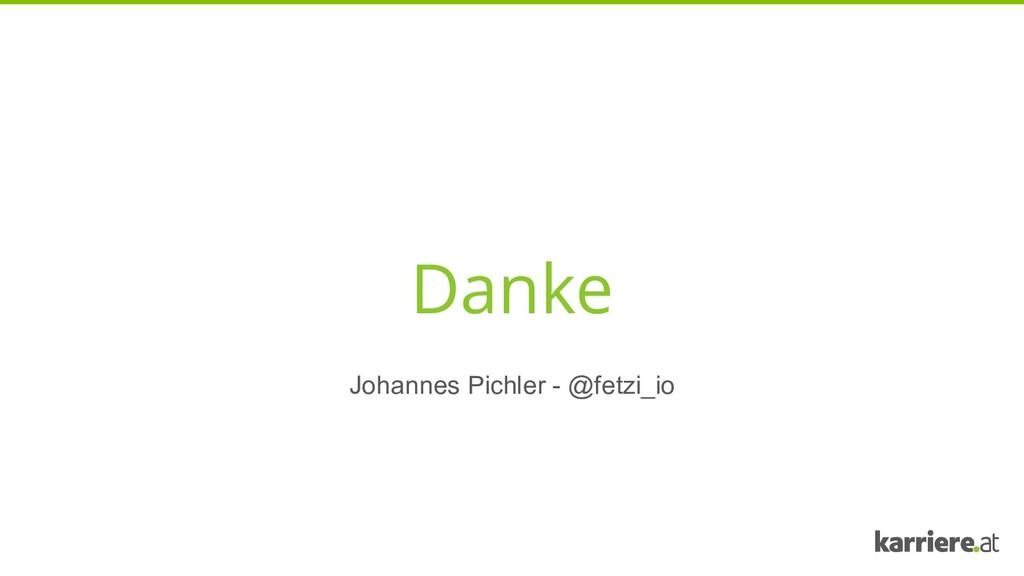 Danke Johannes Pichler - @fetzi_io