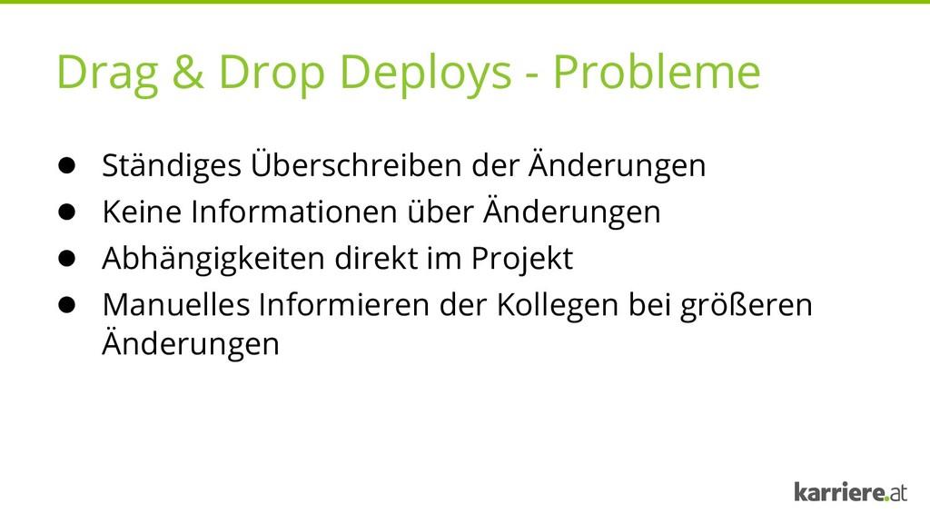 Drag & Drop Deploys - Probleme ● Ständiges Über...