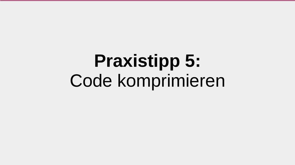 Praxistipp 5: Code komprimieren
