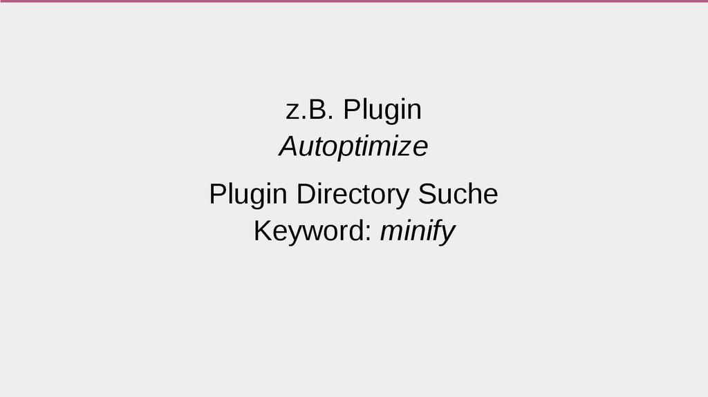 z.B. Plugin Autoptimize Plugin Directory Suche ...