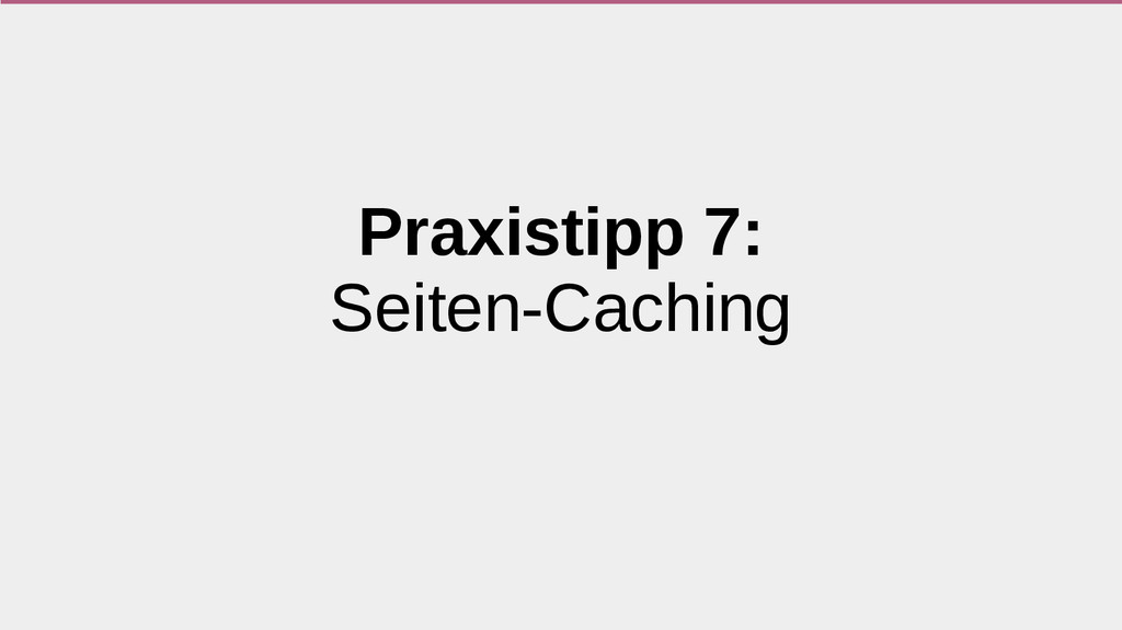 Praxistipp 7: Seiten-Caching