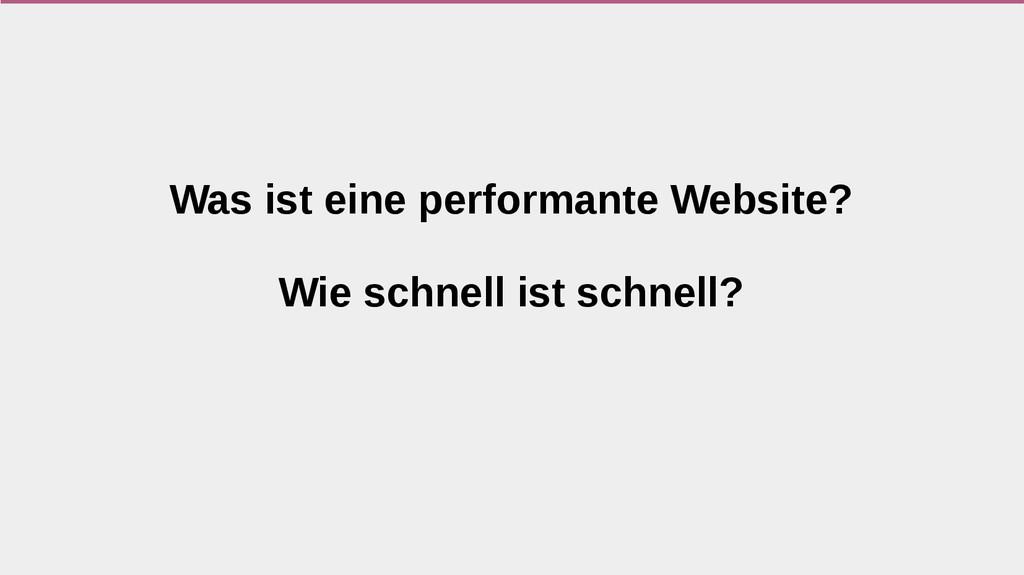 Was ist eine performante Website? Wie schnell i...