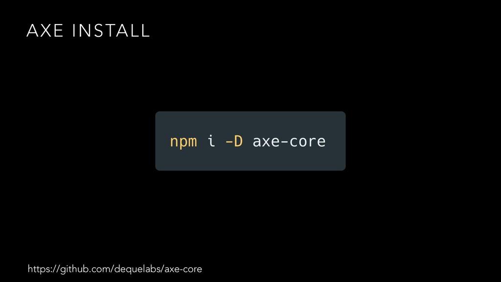 AXE INSTALL https://github.com/dequelabs/axe-co...