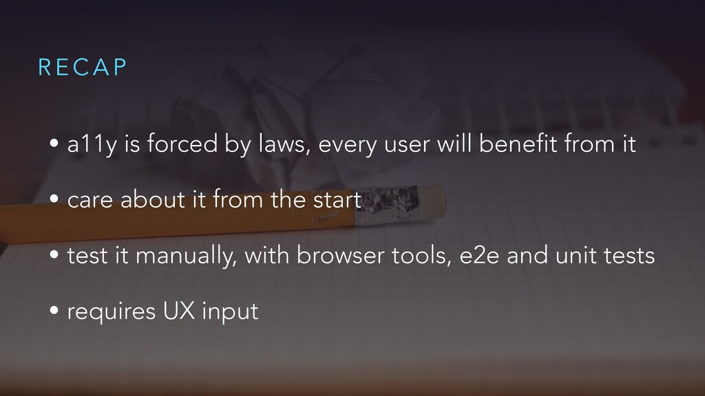 R E C A P • a11y is forced by laws, every user ...
