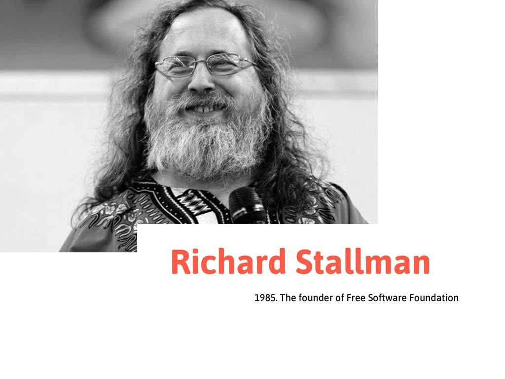 1985. The founder of Free Software Foundation R...