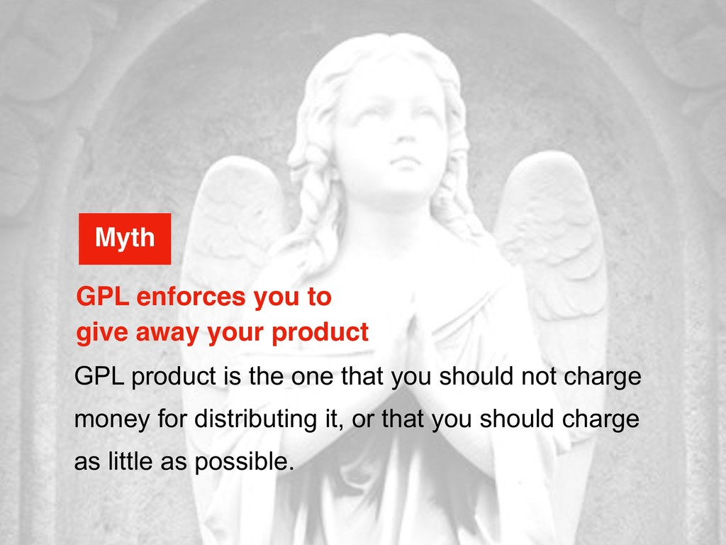GPL product is the one that you should not char...