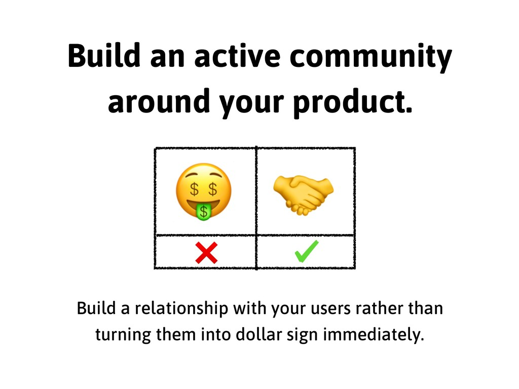 Build an active community around your product. ...