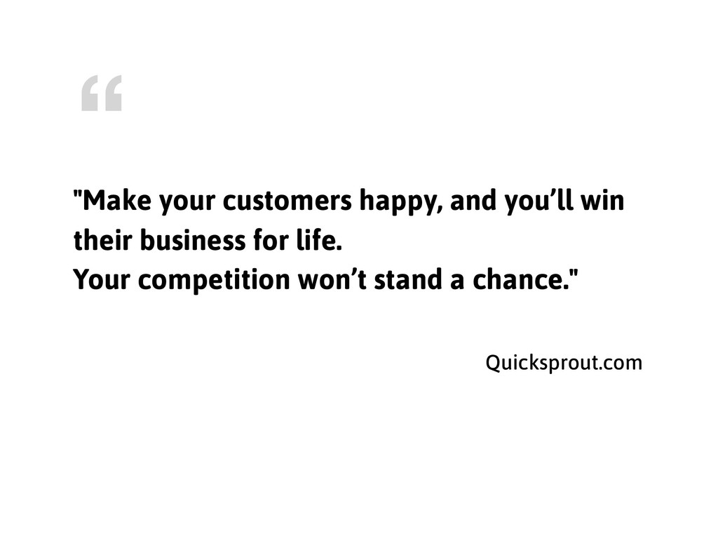 """""""Make your customers happy, and you'll win thei..."""