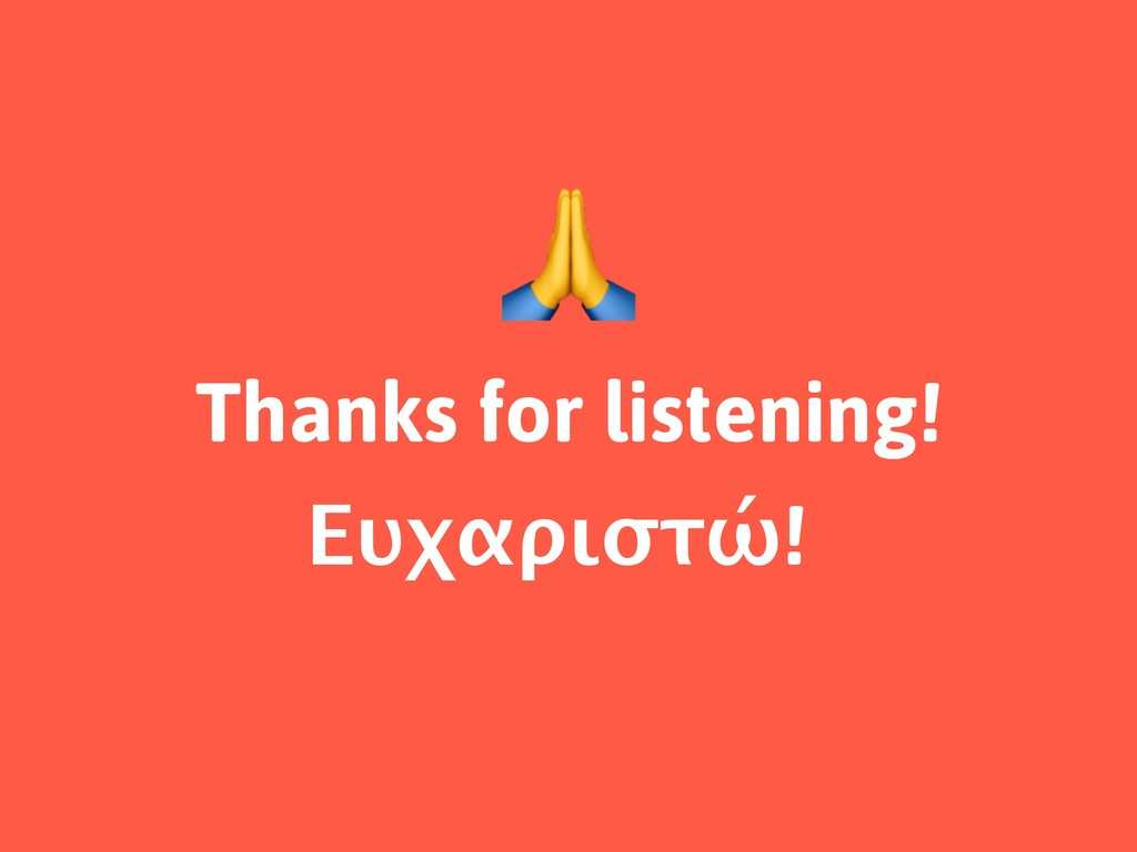 Thanks for listening! Ευχαριστώ!