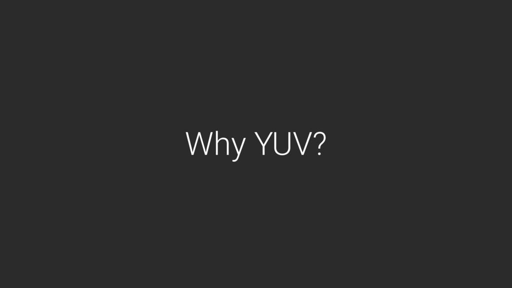Why YUV?