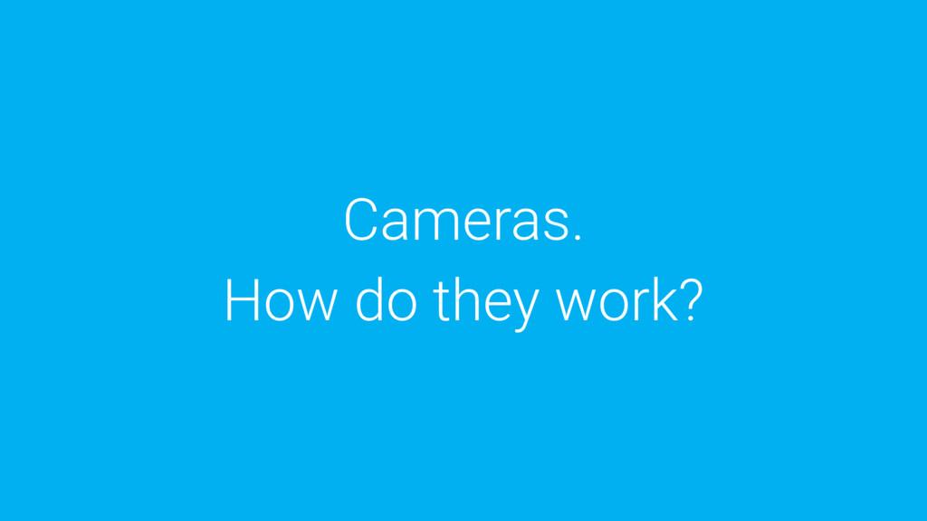 Cameras. How do they work?