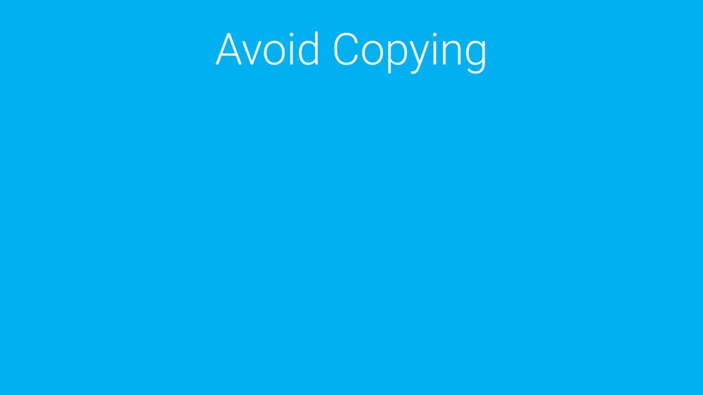 Avoid Copying