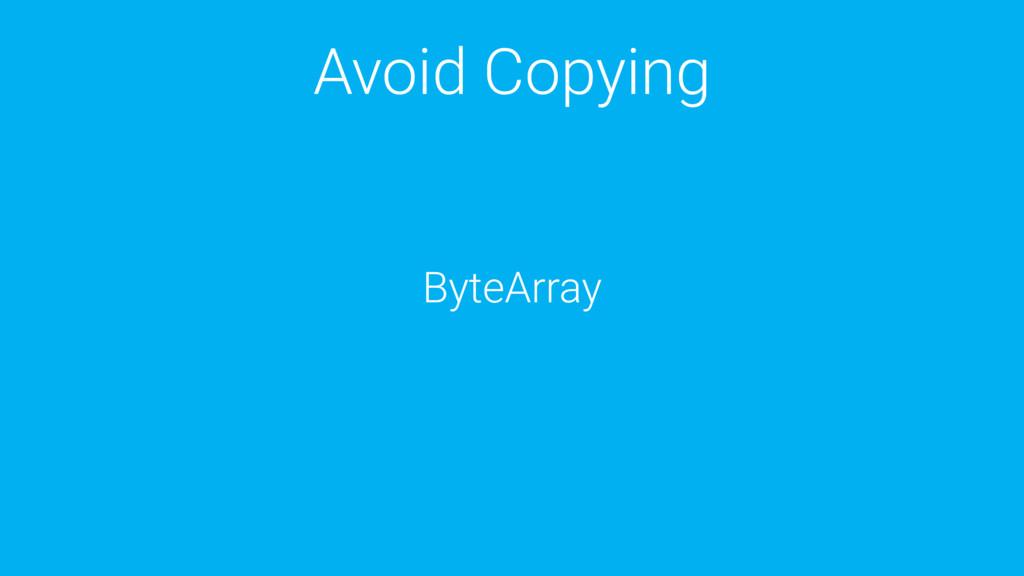 Avoid Copying ByteArray