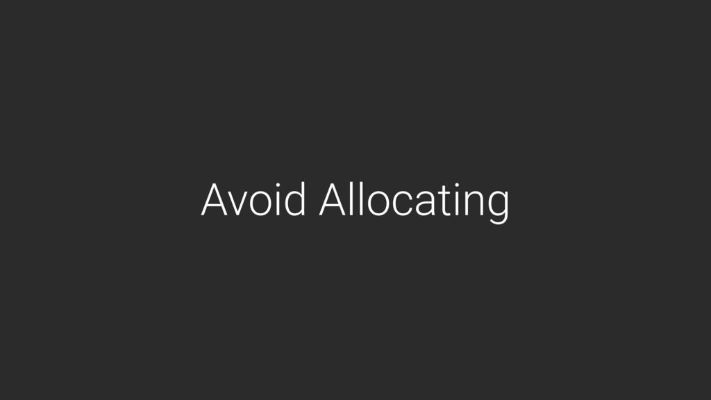 Avoid Allocating