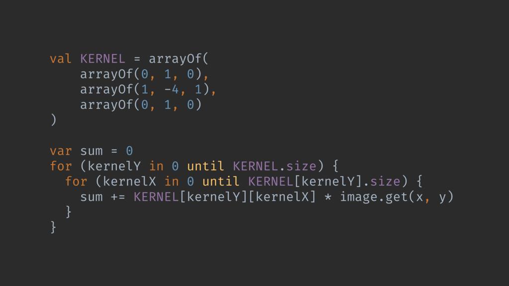 val KERNEL = arrayOf( arrayOf(0, 1, 0), arrayOf...