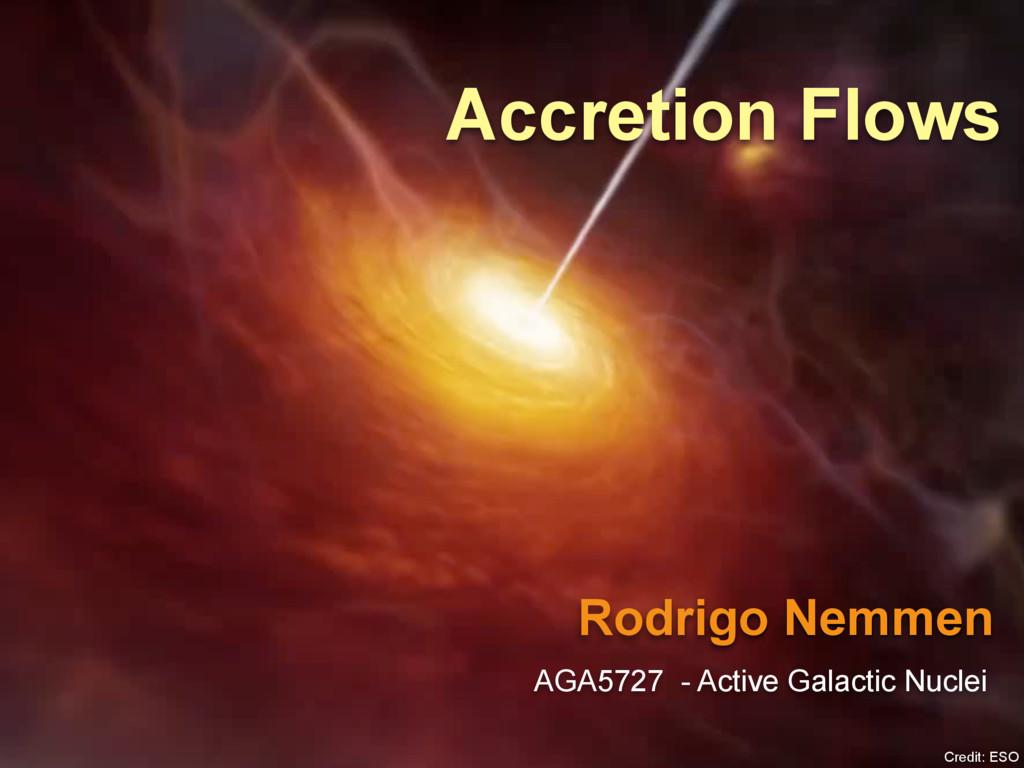 Rodrigo Nemmen Accretion Flows AGA5727 - Active...