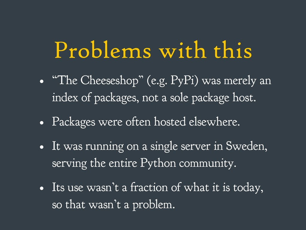 """Problems with this • """"The Cheeseshop"""" (e.g. PyP..."""