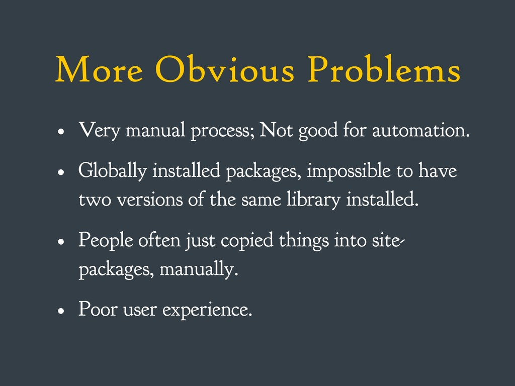 More Obvious Problems • Very manual process; No...