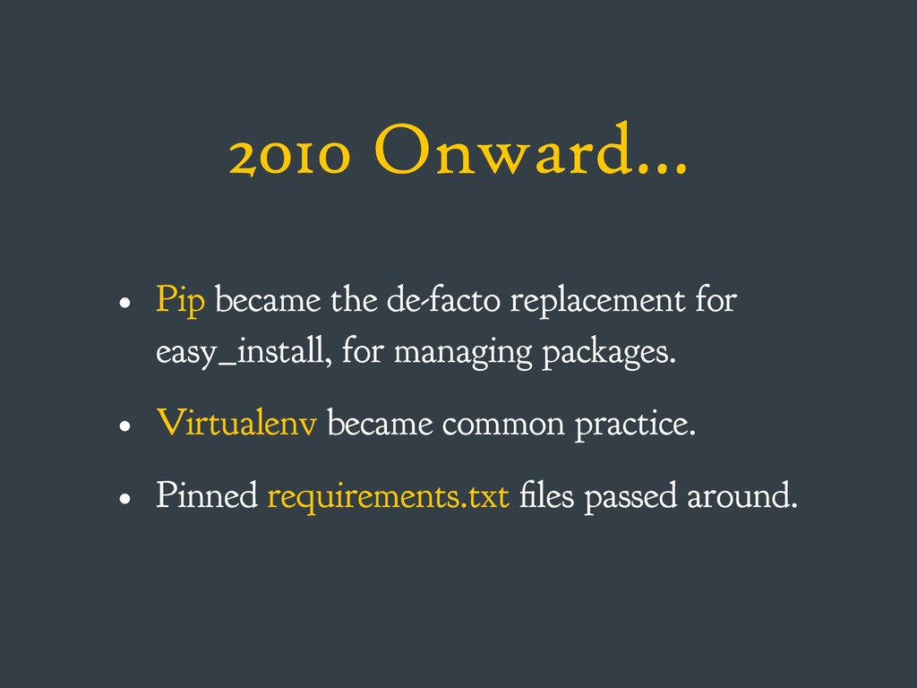 2010 Onward… • Pip became the de-facto replacem...
