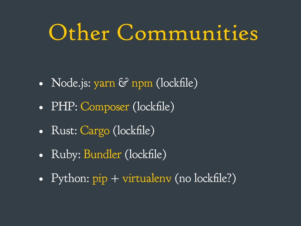 Other Communities • Node.js: yarn & npm (lockfi...