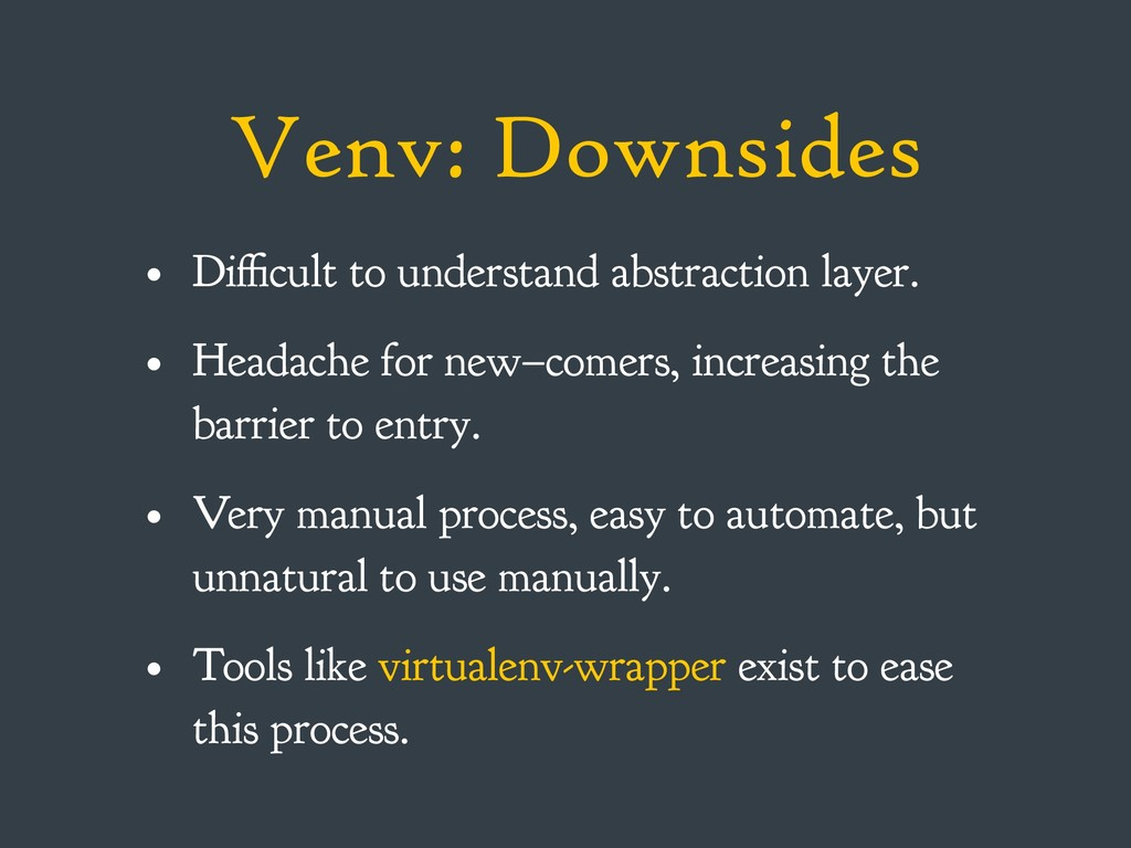 Venv: Downsides • Difficult to understand abstr...