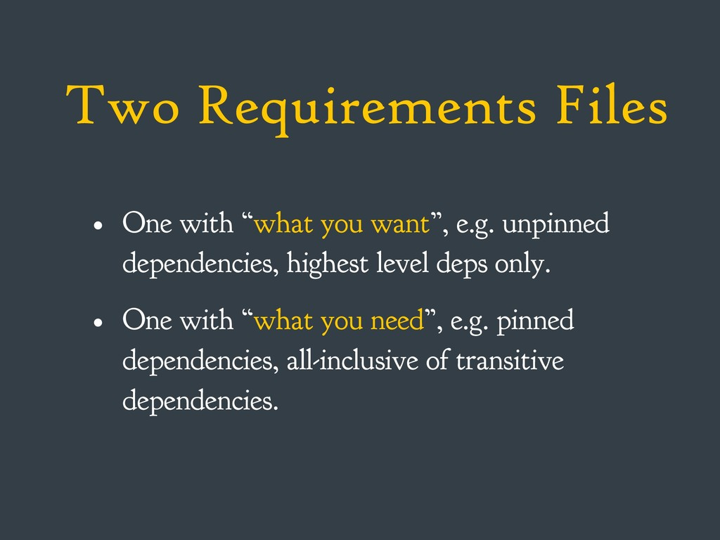 """Two Requirements Files • One with """"what you wan..."""