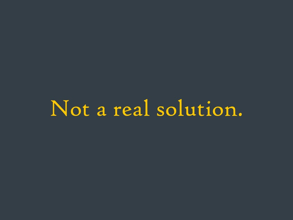 Not a real solution.