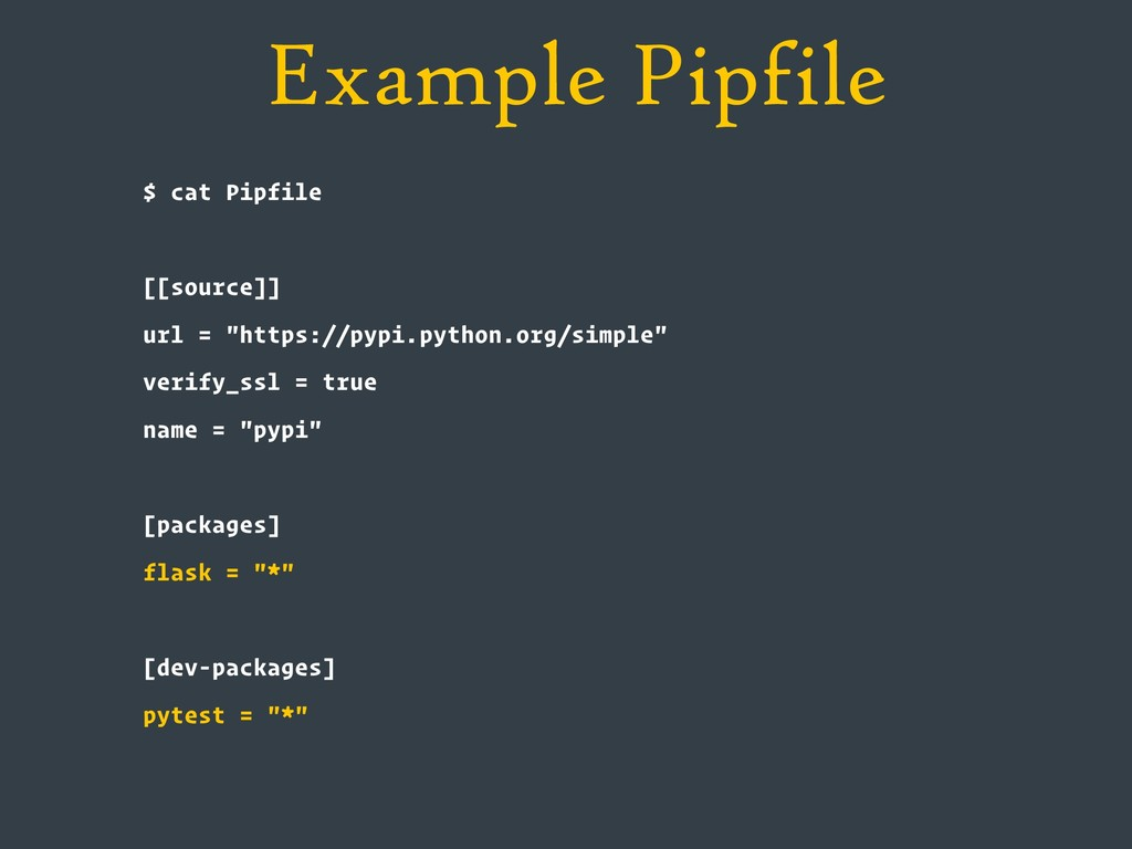Example Pipfile $ cat Pipfile [[source]] url = ...