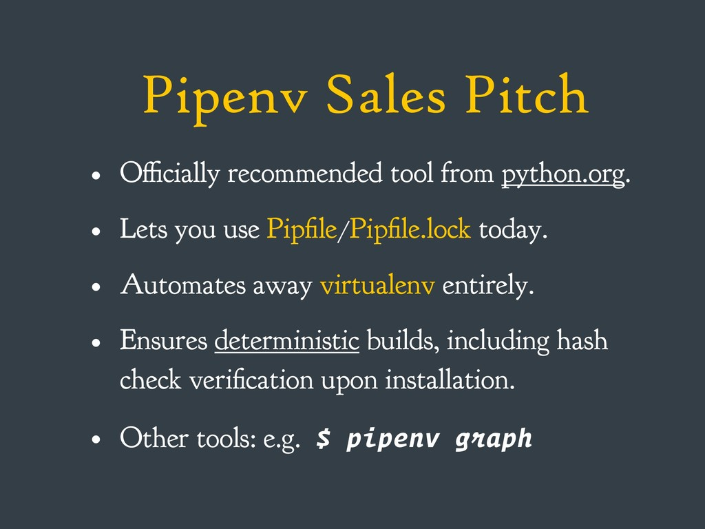Pipenv Sales Pitch • Officially recommended too...
