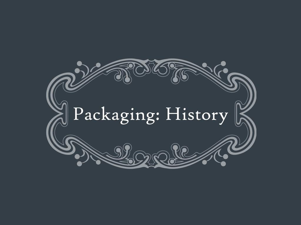 Packaging: History