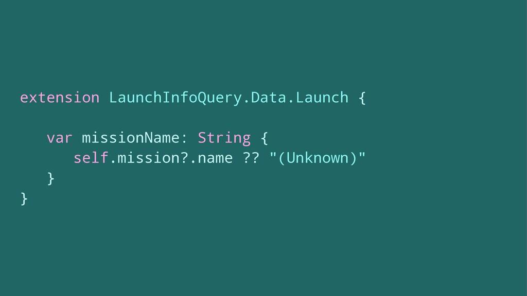 extension LaunchInfoQuery.Data.Launch { var mis...