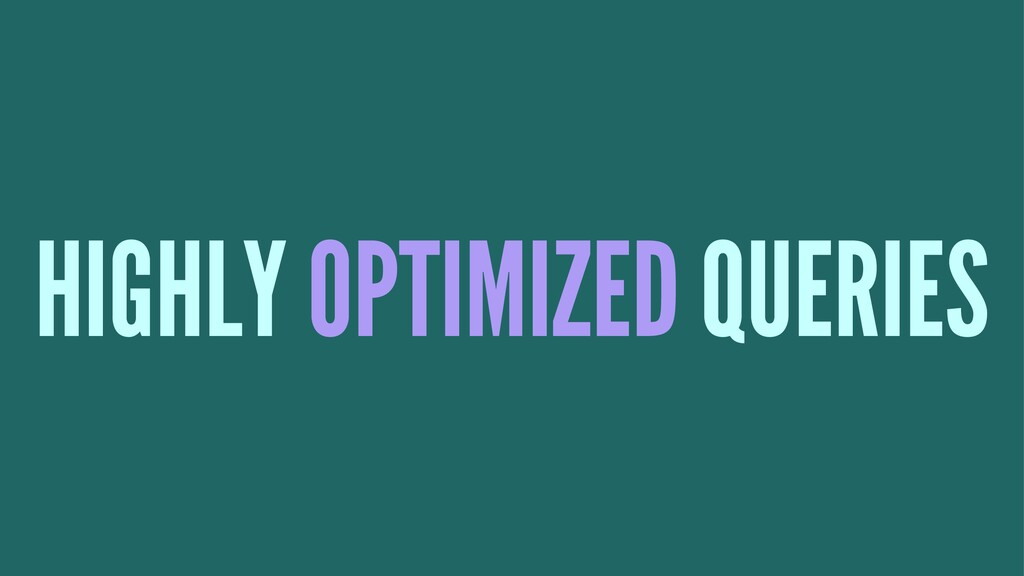 HIGHLY OPTIMIZED QUERIES