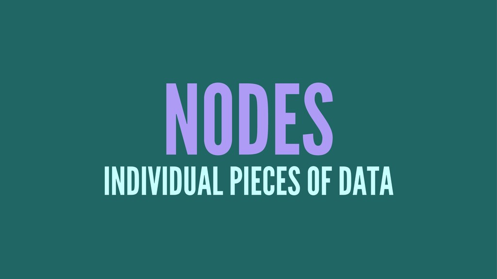 NODES INDIVIDUAL PIECES OF DATA