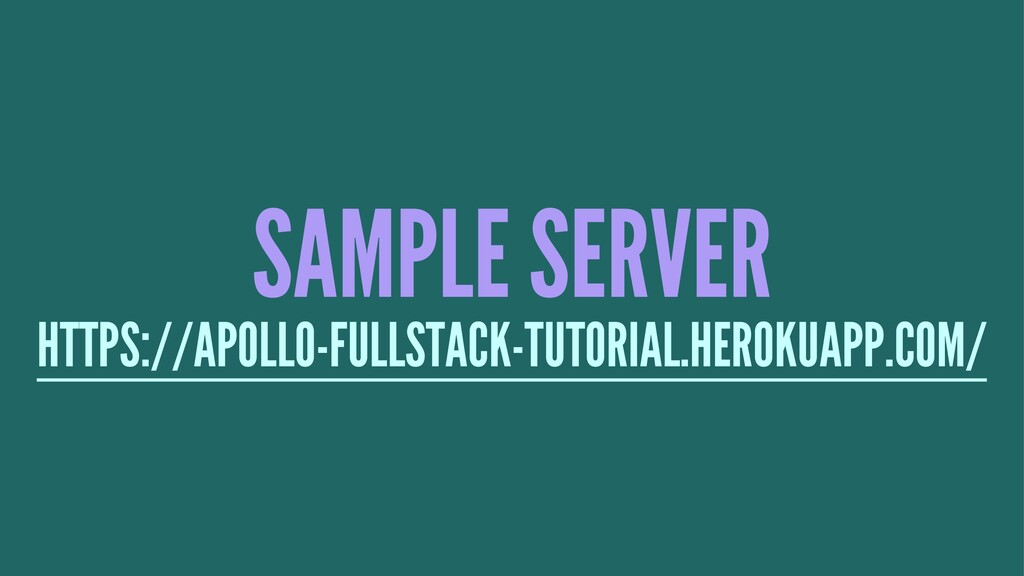 SAMPLE SERVER HTTPS://APOLLO-FULLSTACK-TUTORIAL...