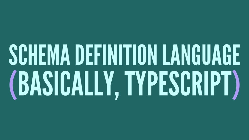 SCHEMA DEFINITION LANGUAGE (BASICALLY, TYPESCRI...