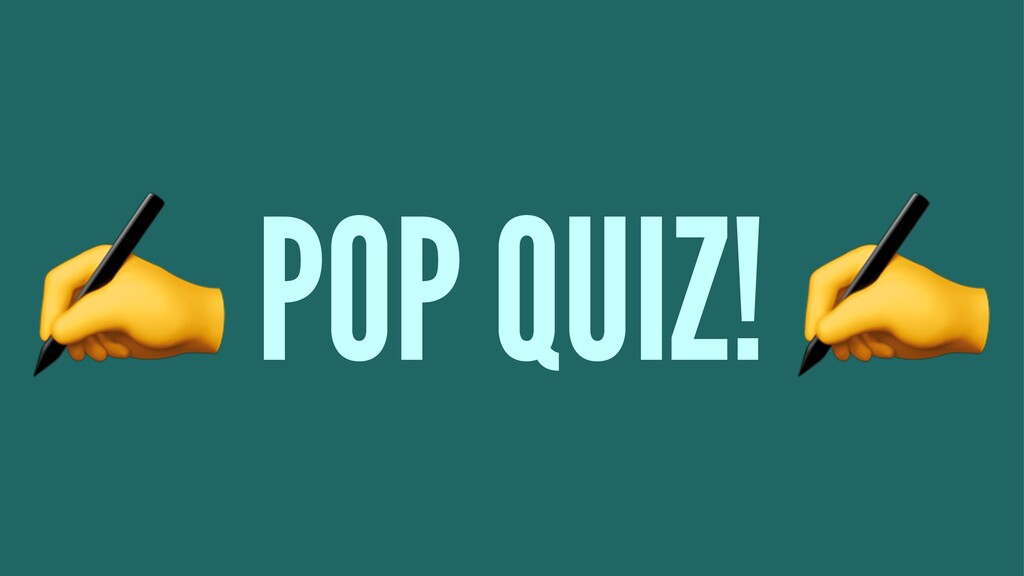 ✍ POP QUIZ!