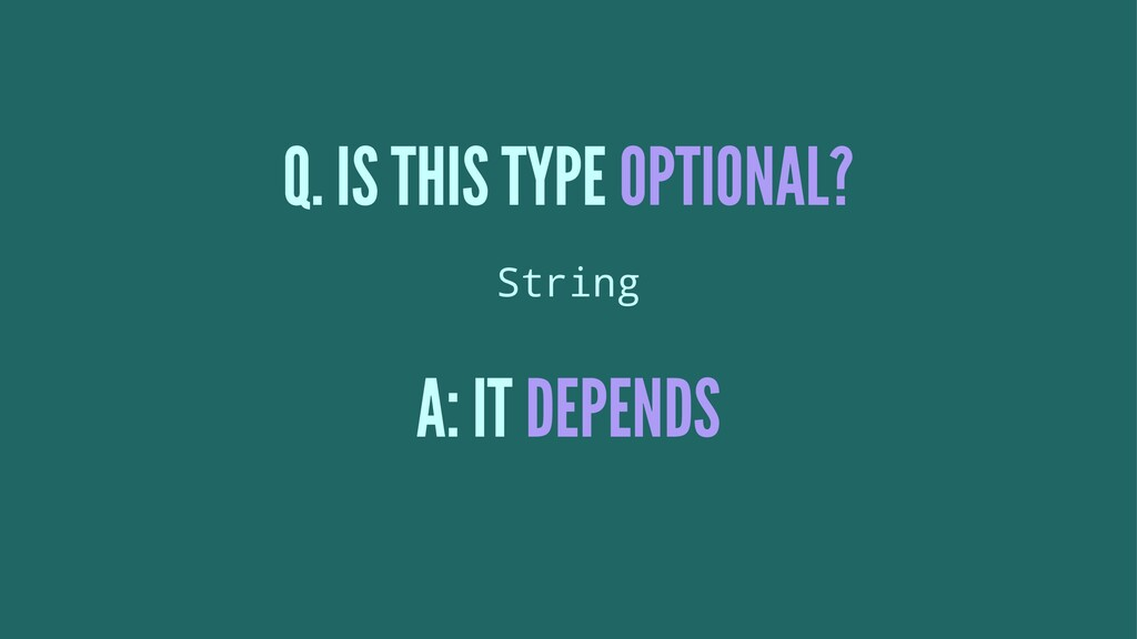 Q. IS THIS TYPE OPTIONAL? String A: IT DEPENDS